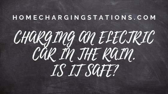Charging an Electric Car in the Rain – Is it safe
